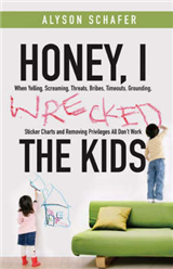 Honey, I Wrecked the Kids: When Yelling, Screaming, Threats, Bribes, Timeouts, Sticker Charts and Removing Privileges All Don\'t Work