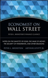 Economist on Wall Street (Peter L. Bernstein\'s Finance Classics): Notes on the Sanctity of Gold, the Value of Money, the Security of Investments, and Other Delusions