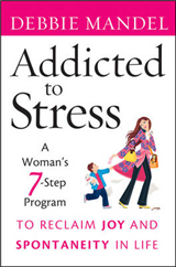 Addicted to Stress: A Woman\'s 7 Step Program to Reclaim Joy and Spontaneity in Life