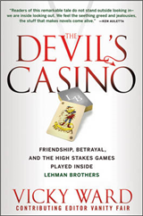 The Devil\'s Casino: Friendship, Betrayal, and the High Stakes Games Played Inside Lehman Brothers