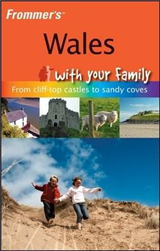 Frommer\'s Wales with Your Family: from Cliff-Top Castles to Sandy Coves
