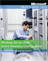 Windows Server 2008 Active Directory Configuration (70-640) + Lab Manual