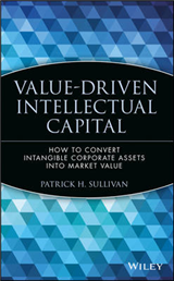 Value-driven Intellectual Capital: How to Convert Intangible Corporate Assets into Market Value