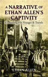 A Narrative of Ethan Allen\'s Captivity: Containing His Voyages & Travels