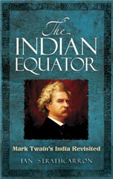 The Indian Equator: Mark Twain\'s India Revisited