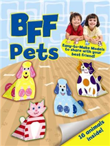 BFF Fun -- Pets: Easy-to-Make Models to Share With Your Best Friend