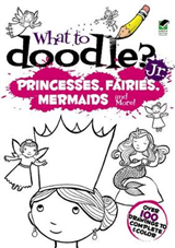 What to Doodle? Jr.--Princesses, Fairies, Mermaids and more!