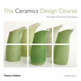 The Ceramics Design Course: Principles. Practices. Techniques.