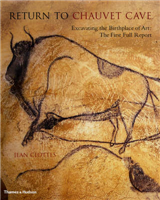 Return to Chauvet Cave: Excavating the Birthplace of Art - The First Full Report