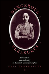 Dangerous Pleasures: Prostitution and Modernity in Twentieth-Century Shanghai