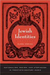 Jewish Identities: Nationalism, Racism, and Utopianism in Twentieth-Century Music