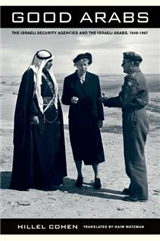 Good Arabs: The Israeli Security Agencies and the Israeli Arabs, 1948Â 1967