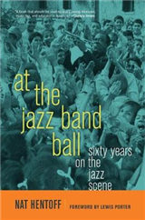 At the Jazz Band Ball: Sixty Years on the Jazz Scene
