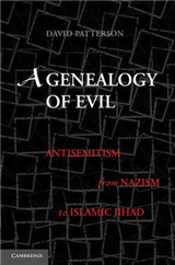 A Genealogy of Evil: Anti-Semitism from Nazism to Islamic Jihad