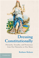 Dressing Constitutionally: Hierarchy, Sexuality, and Democracy from our Hairstyles to our Shoes