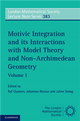 London Mathematical Society Lecture Note Series Motivic Integration and its Interactions with Model Theory and Non-Archimedean Geometry: Series Number 383: Volume 1