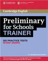 Preliminary for Schools Trainer Six Practice Tests without A