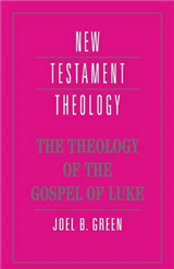New Testament Theology: The Theology of the Gospel of Luke