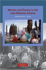 Cambridge Studies in Islamic Civilization: Women and Slavery in the Late Ottoman Empire: The Design of Difference