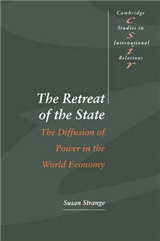 Cambridge Studies in International Relations: Series Number 49: The Retreat of the State: The Diffusion of Power in the World Economy