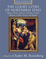 The Court Cities of Northern Italy: Milan, Parma, Piacenza, Mantua, Ferrara, Bologna, Urbino, Pesaro, and Rimini