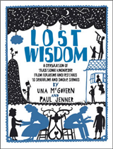 Lost Wisdom: A Celebration of Traditional Knowledge from Foraging and Festivals to Seafring and Smoke Signals