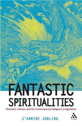 Fantastic Spiritualities: Monsters, Heroes, and the Contemporary Religious Imagination