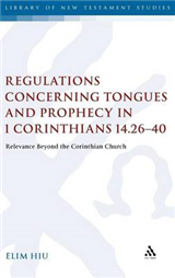 Regulations Concerning Tongues and Prophecy in 1 Corinthians 14.26-40: Relevance Beyond the Corinthian Church