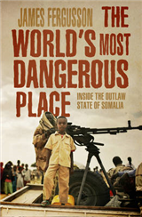 The World\'s Most Dangerous Place: Inside the Outlaw State of Somalia