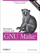 Managing Projects with Make: The Power of GNU Make for Building Anything