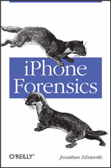 iPhone Forensics: Recovering Evidence, Personal Data, and Corporate Assets