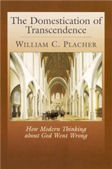 The Domestication of Transcendence: How Modern Thinking about God Went Wrong