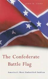 The Confederate Battle Flag: America\'s Most Embattled Emblem