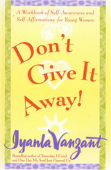 Don\'t Give It Away!: A Workbook of Self Awareness and Self Affirmations for Young Women