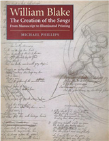 "William Blake: The Creation of the ""Songs"" From Manuscript to Illuminated Printing"