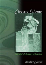 Electric Salome: Loie Fuller\'s Performance of Modernism