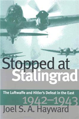 Stopped at Stalingrad: Luftwaffe and Hitler\'s Defeat in the East, 1942-43