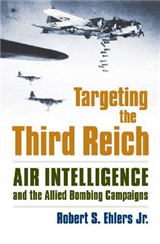 Targeting the Third Reich: Air Intelligence and the Allied Bombing Campaigns
