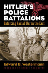Hitler\'s Police Battalions: Enforcing Racial War in the East