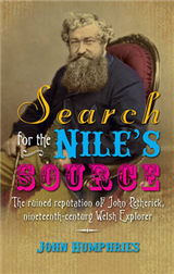 Search for the Nile\'s Source: The Ruined Reputation of John Petherick, Nineteenth-century Welsh Explorer