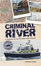 Criminal River: The History of the Thames River Police