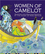 Women of Camelot: Queens and Enchantresses at the Court of King Arthur