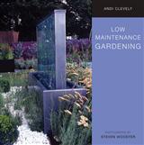 Low Maintenance Gardening: A Time-saving Guide to Trouble-free Gardening