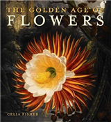 The Golden Age of Flowers: Botanical Illustration in the Age of Discovery 1600-1800