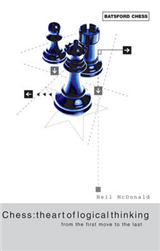 Chess: the Art of Logical Thinking: From the First Move to the Last