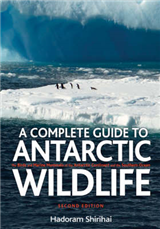 A Antarctic Wildlife: A Complete Guide to the Birds, Mammals and Natural History of the Antarctic