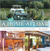 A Home Afloat: Living Aboard Vessels of All Shapes and Sizes