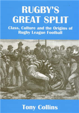 Rugby\'s Great Split: Class, Culture and the Origins of Rugby League Football