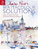Charles Reid\'s Watercolour Solutions: Learn to Solve the Most Common Painting Problems