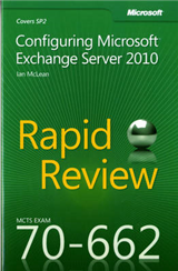 Configuring Microsoft (R) Exchange Server 2010: MCTS 70-662 Rapid Review